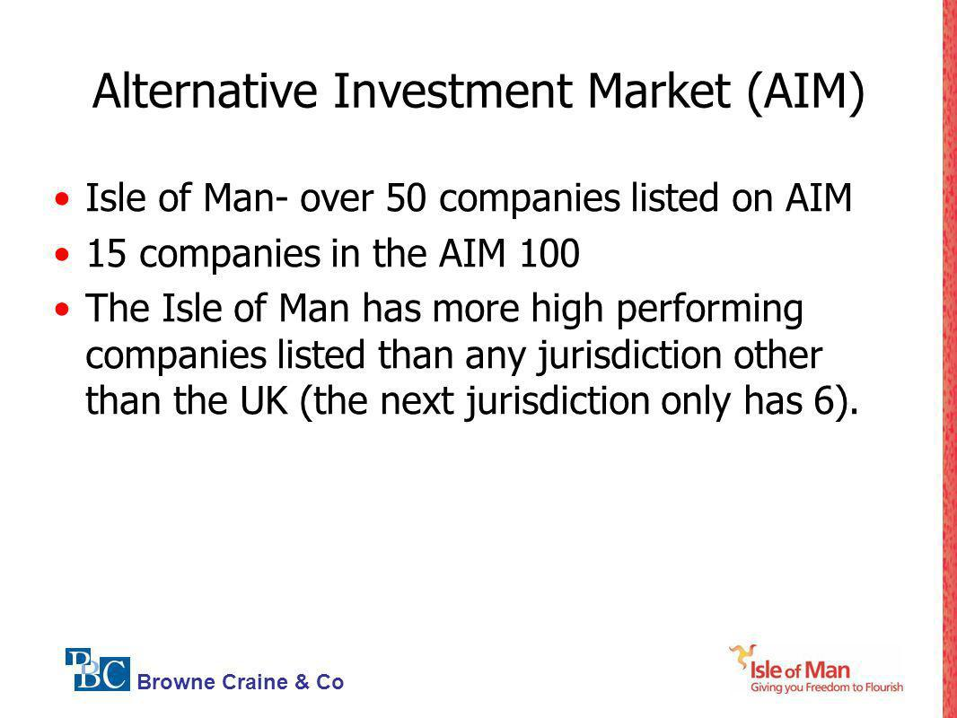 Browne Craine & Co Alternative Investment Market (AIM) Isle of Man- over 50 companies listed on AIM 15 companies in the AIM 100 The Isle of Man has mo