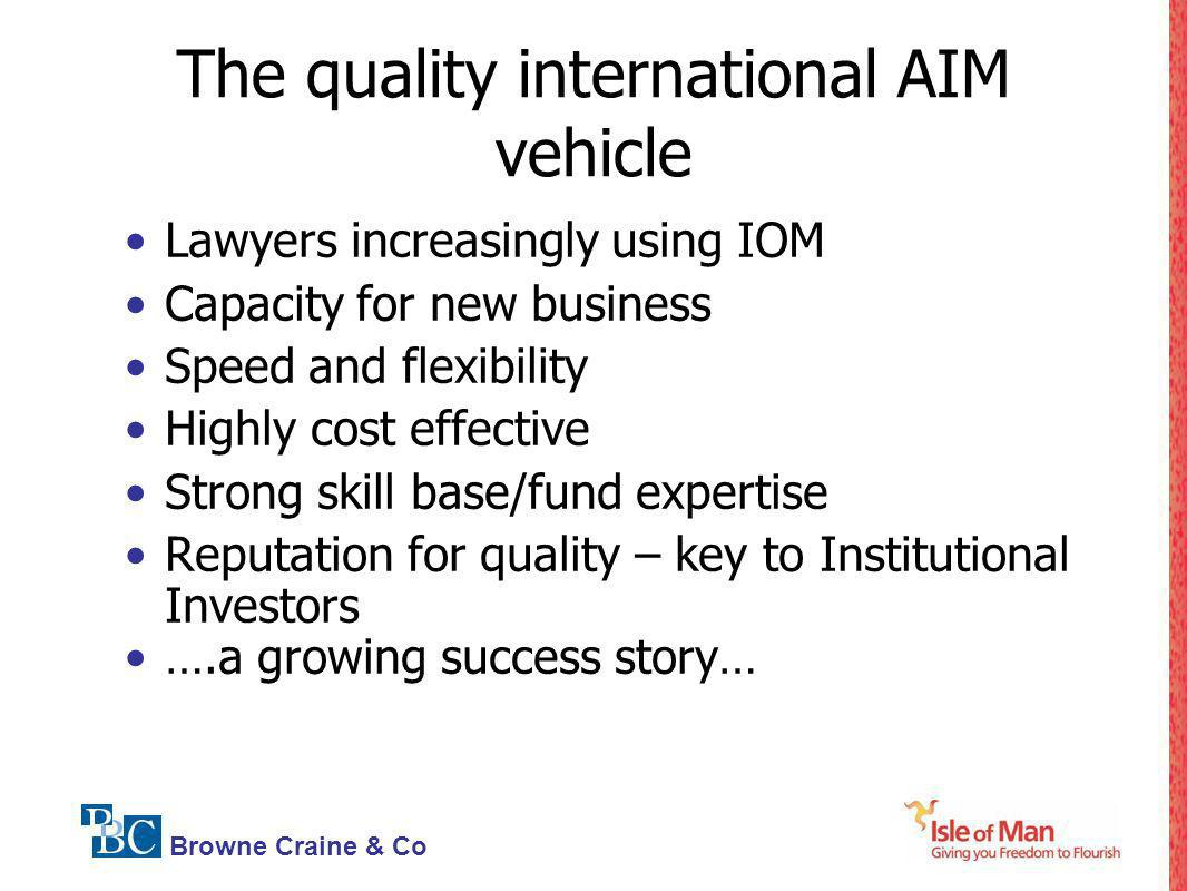Browne Craine & Co Lawyers increasingly using IOM Capacity for new business Speed and flexibility Highly cost effective Strong skill base/fund experti