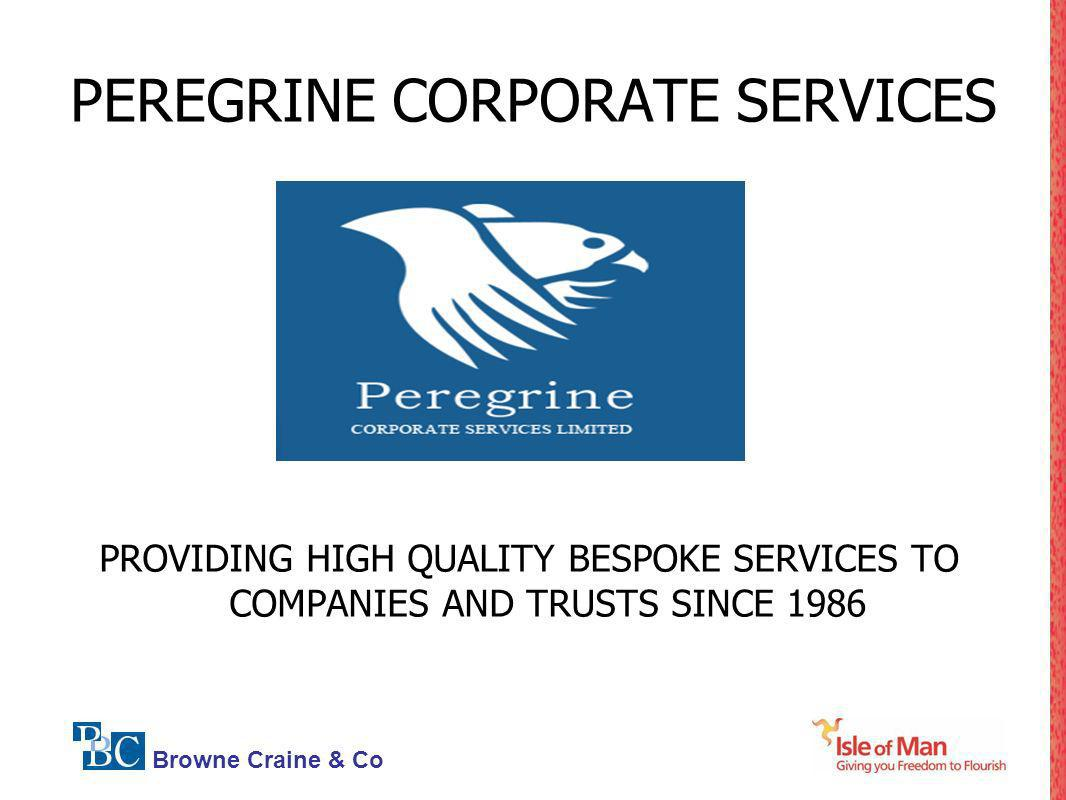 Browne Craine & Co PEREGRINE CORPORATE SERVICES PROVIDING HIGH QUALITY BESPOKE SERVICES TO COMPANIES AND TRUSTS SINCE 1986