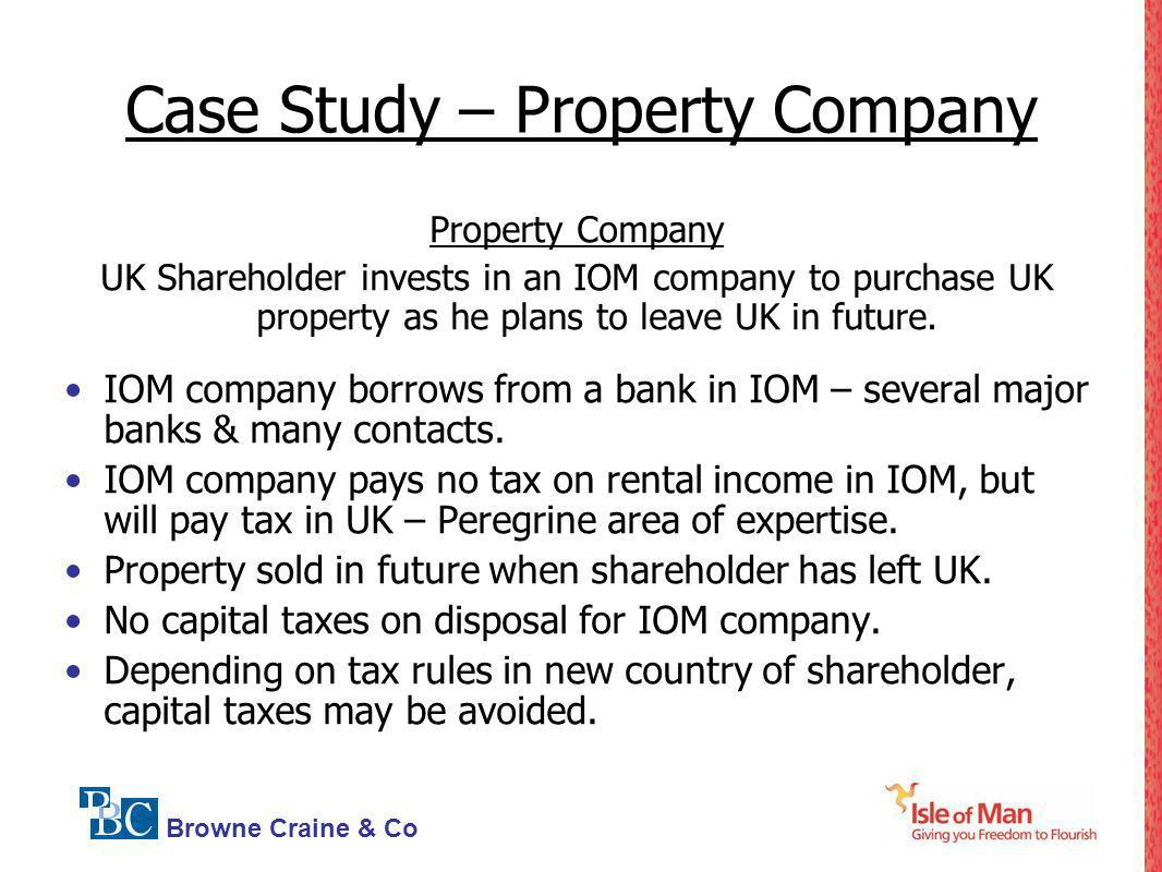 Browne Craine & Co Case Study – Property Company Property Company UK Shareholder invests in an IOM company to purchase UK property as he plans to leav