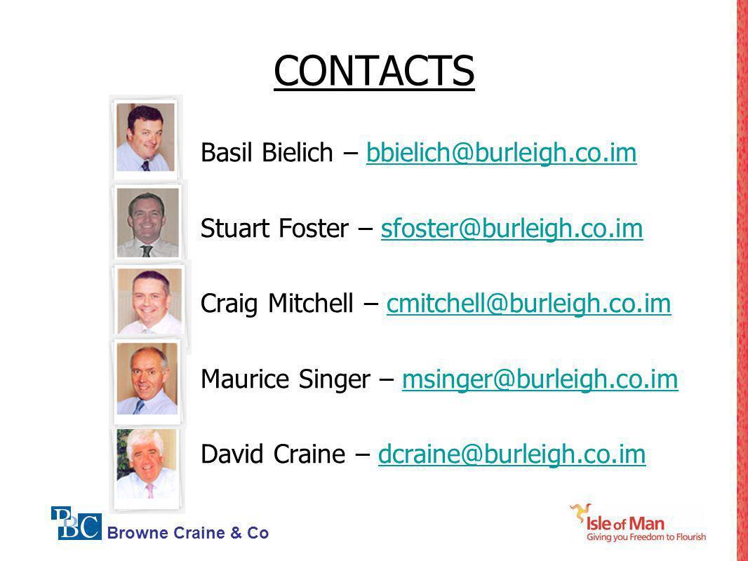 Browne Craine & Co CONTACTS Basil Bielich – bbielich@burleigh.co.imbbielich@burleigh.co.im Stuart Foster – sfoster@burleigh.co.imsfoster@burleigh.co.i
