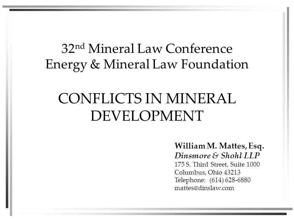 32 nd Mineral Law Conference Energy & Mineral Law Foundation CONFLICTS IN MINERAL DEVELOPMENT William M.