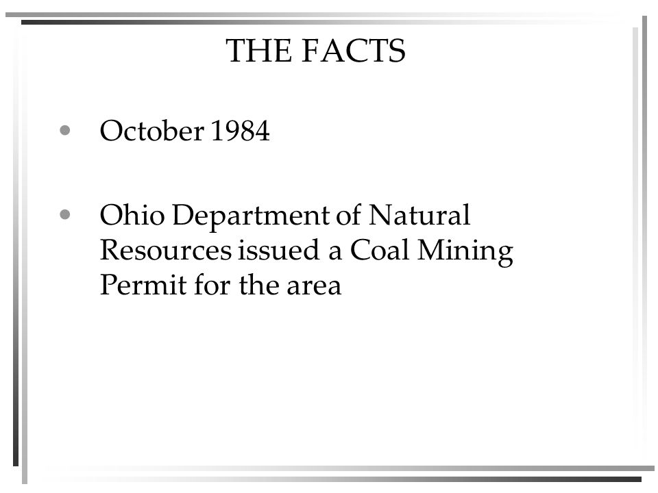 THE FACTS October 1984 Ohio Department of Natural Resources issued a Coal Mining Permit for the area