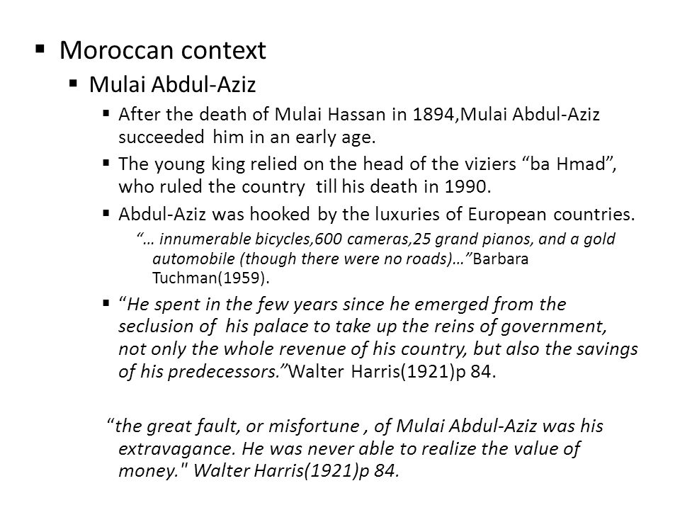 Moroccan context Mulai Abdul-Aziz After the death of Mulai Hassan in 1894,Mulai Abdul-Aziz succeeded him in an early age.