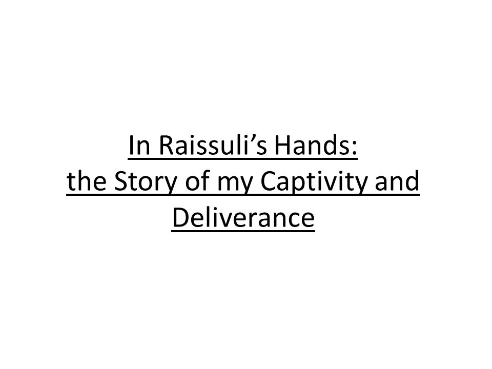 In Raissulis Hands: the Story of my Captivity and Deliverance