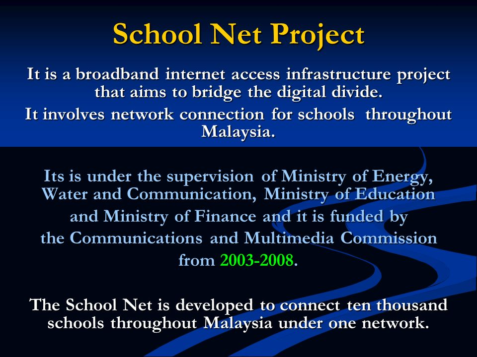 School Net Project It is a broadband internet access infrastructure project that aims to bridge the digital divide. It involves network connection for
