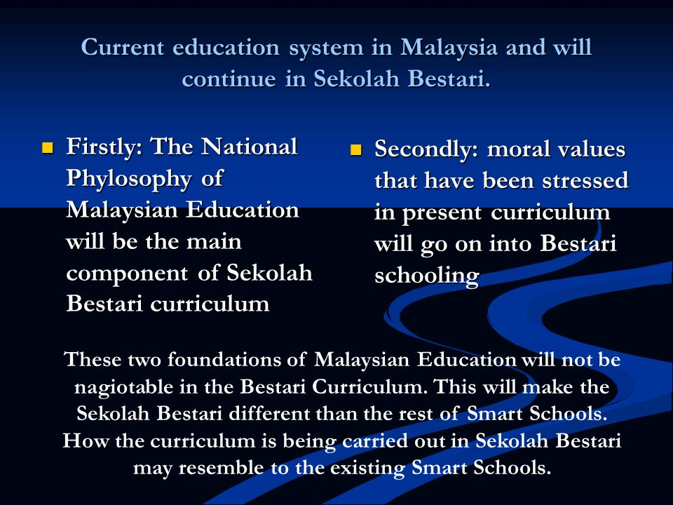 Current education system in Malaysia and will continue in Sekolah Bestari. Firstly: The National Phylosophy of Malaysian Education will be the main co