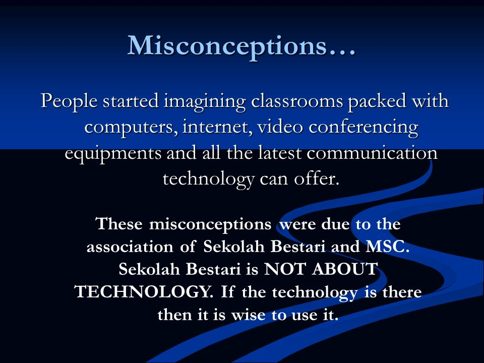 Misconceptions… People started imagining classrooms packed with computers, internet, video conferencing equipments and all the latest communication te