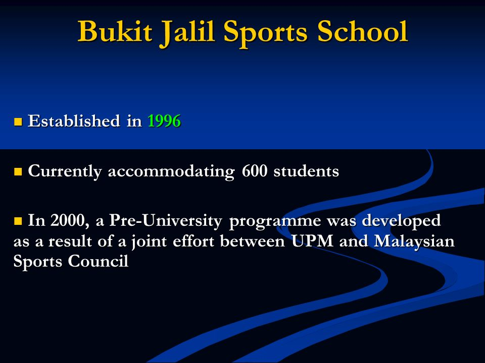 Bukit Jalil Sports School Established in 1996 Established in 1996 Currently accommodating 600 students Currently accommodating 600 students In 2000, a