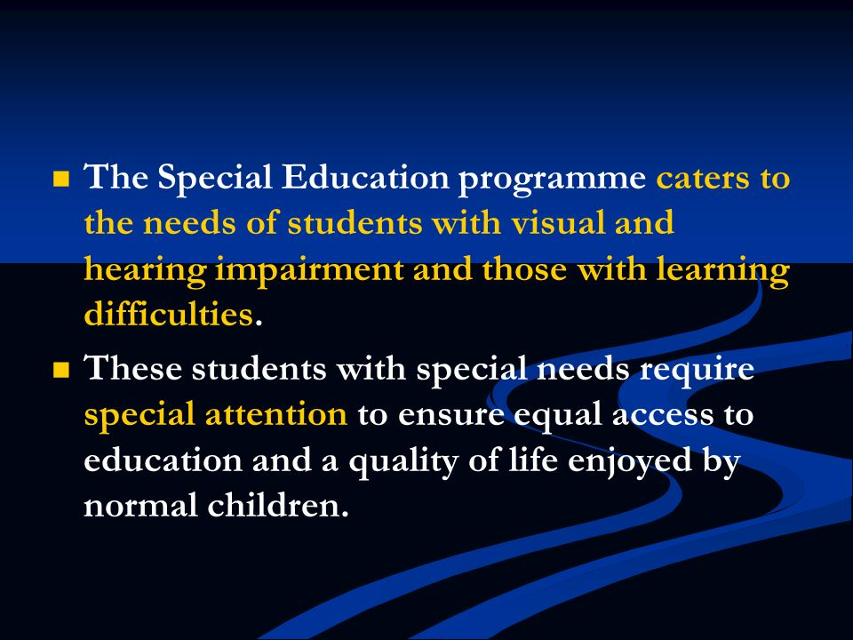 The Special Education programme caters to the needs of students with visual and hearing impairment and those with learning difficulties. These student