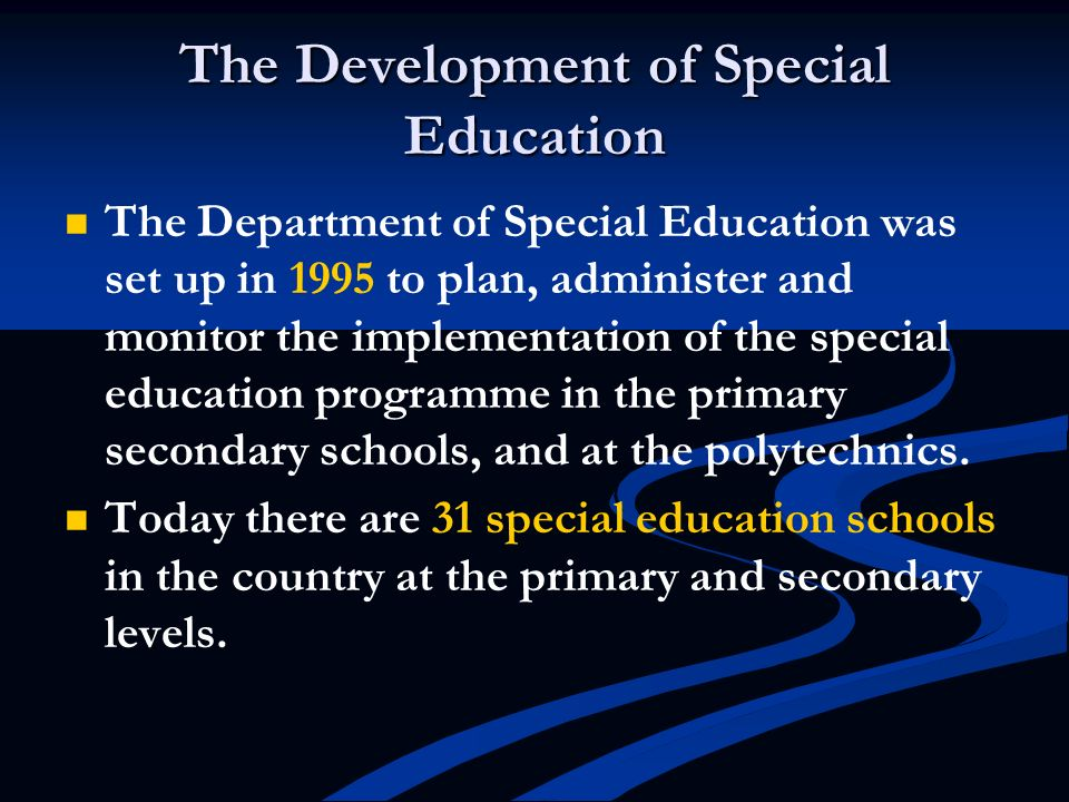 The Development of Special Education The Department of Special Education was set up in 1995 to plan, administer and monitor the implementation of the