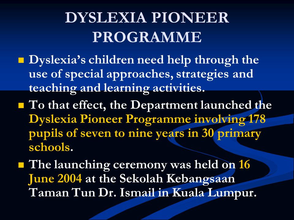 DYSLEXIA PIONEER PROGRAMME Dyslexias children need help through the use of special approaches, strategies and teaching and learning activities. To tha