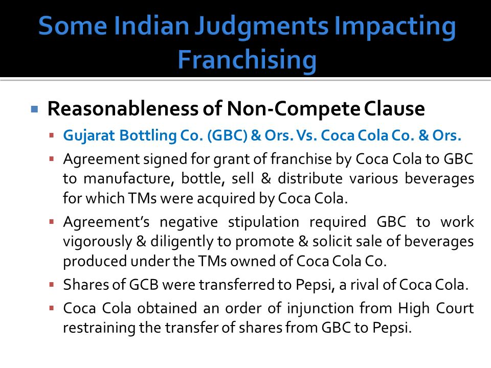 Reasonableness of Non-Compete Clause Gujarat Bottling Co. (GBC) & Ors. Vs. Coca Cola Co. & Ors. Agreement signed for grant of franchise by Coca Cola t