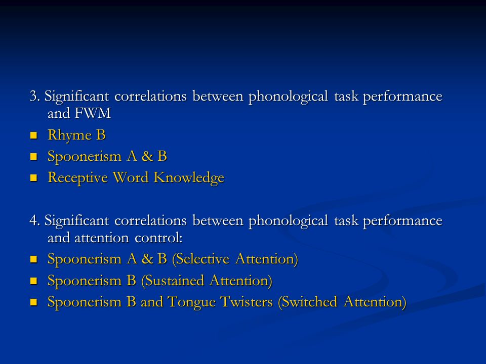 3. Significant correlations between phonological task performance and FWM Rhyme B Rhyme B Spoonerism A & B Spoonerism A & B Receptive Word Knowledge R