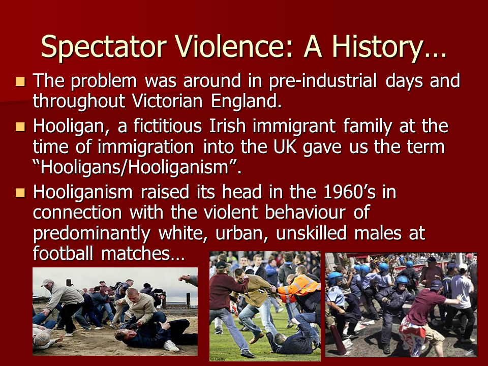 Spectator Violence: A History… The problem was around in pre-industrial days and throughout Victorian England.