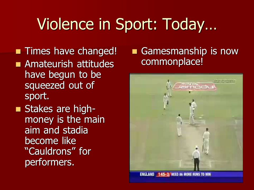 Violence in Sport: Today… Times have changed. Times have changed.