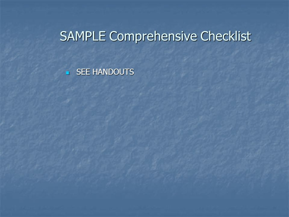 SAMPLE Comprehensive Checklist SEE HANDOUTS SEE HANDOUTS