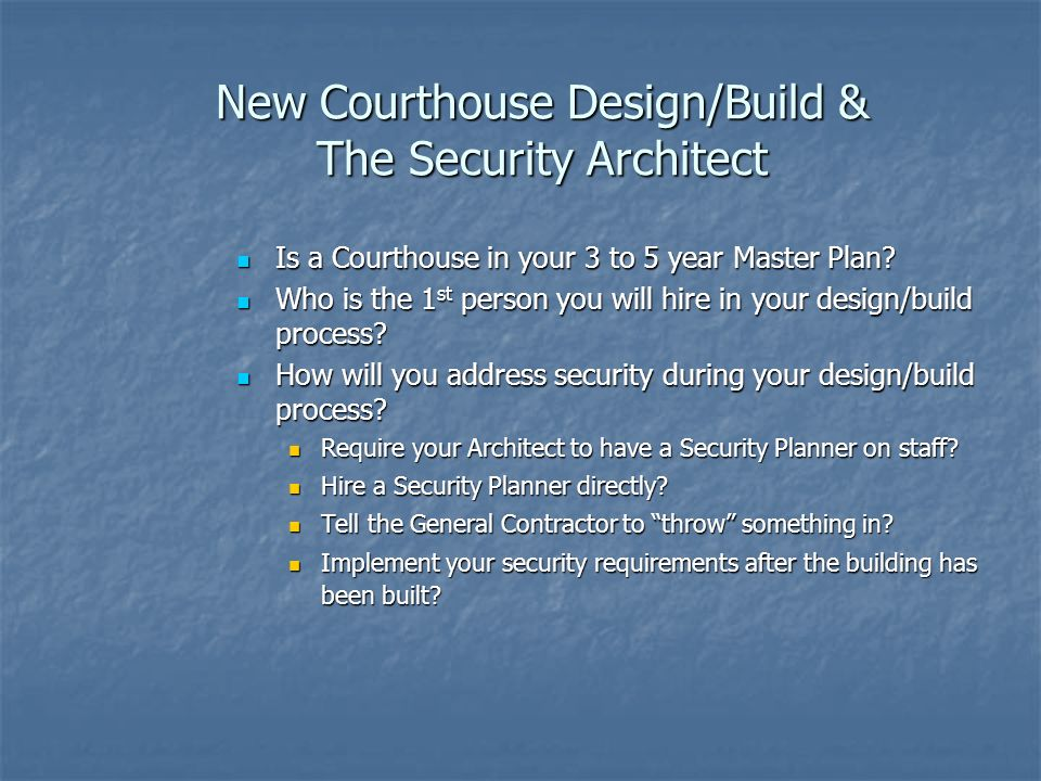 New Courthouse Design/Build & The Security Architect Is a Courthouse in your 3 to 5 year Master Plan.
