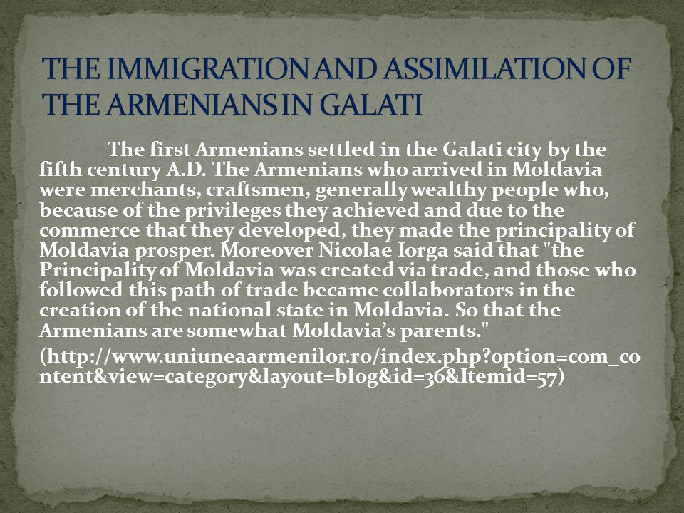 The first Armenians settled in the Galati city by the fifth century A.D. The Armenians who arrived in Moldavia were merchants, craftsmen, generally we