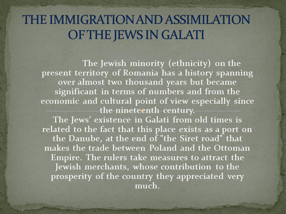 The Jewish minority (ethnicity) on the present territory of Romania has a history spanning over almost two thousand years but became significant in terms of numbers and from the economic and cultural point of view especially since the nineteenth century.