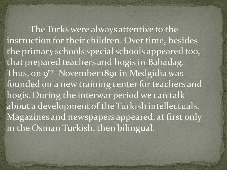 The Turks were always attentive to the instruction for their children. Over time, besides the primary schools special schools appeared too, that prepa