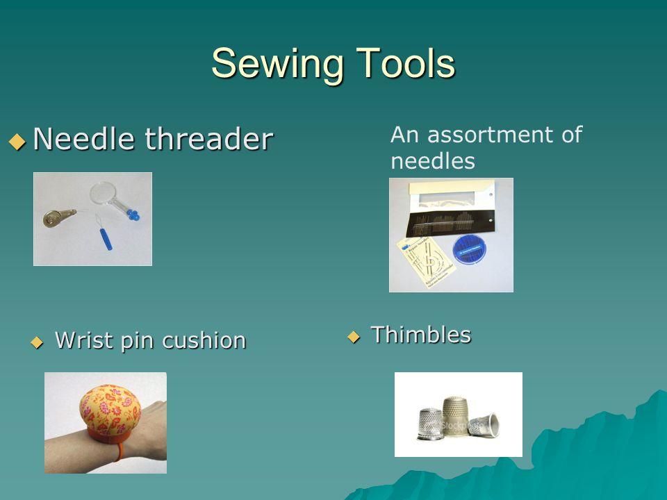 Sewing Tools Wrist pin cushion Wrist pin cushion Needle threader Needle threader Thimbles Thimbles An assortment of needles
