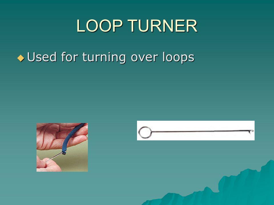 LOOP TURNER Used for turning over loops Used for turning over loops