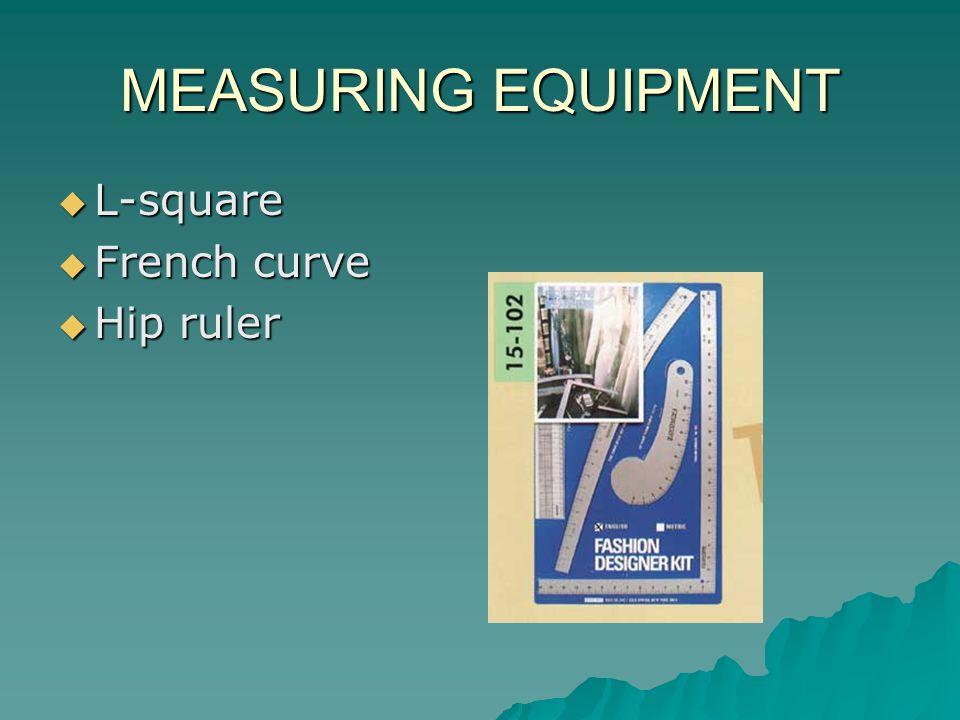 MEASURING EQUIPMENT L-square L-square French curve French curve Hip ruler Hip ruler