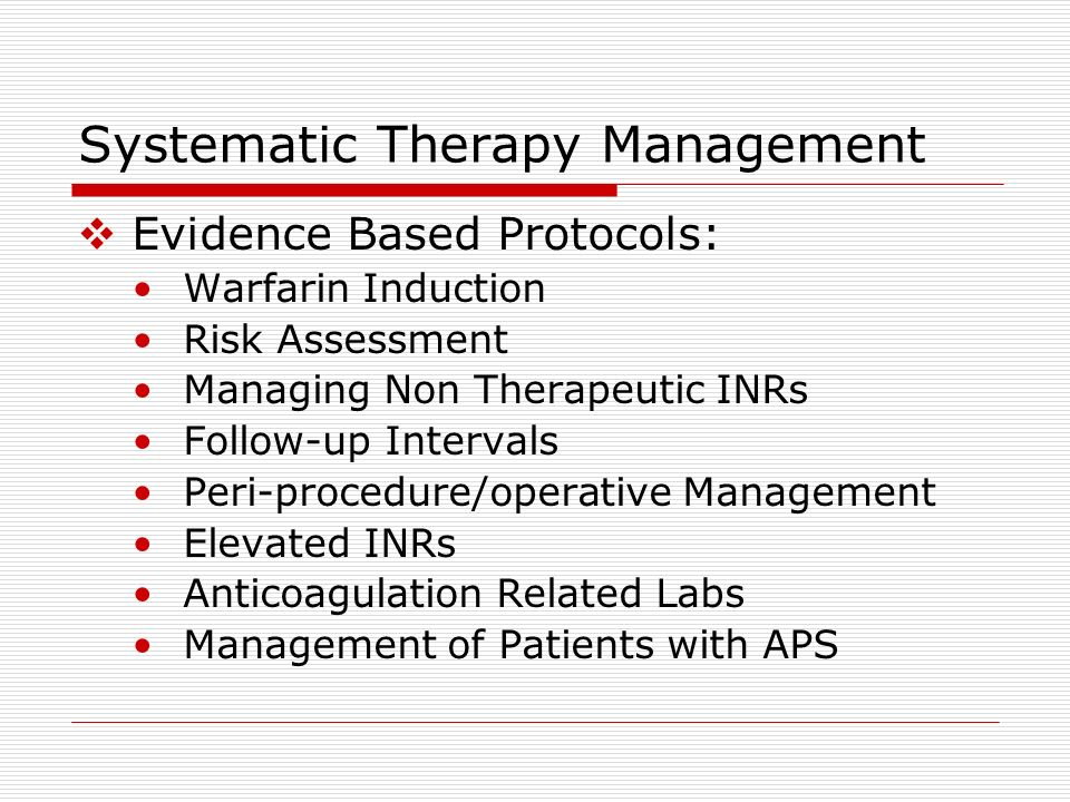 Systematic Therapy Management Evidence Based Protocols: Warfarin Induction Risk Assessment Managing Non Therapeutic INRs Follow-up Intervals Peri-proc