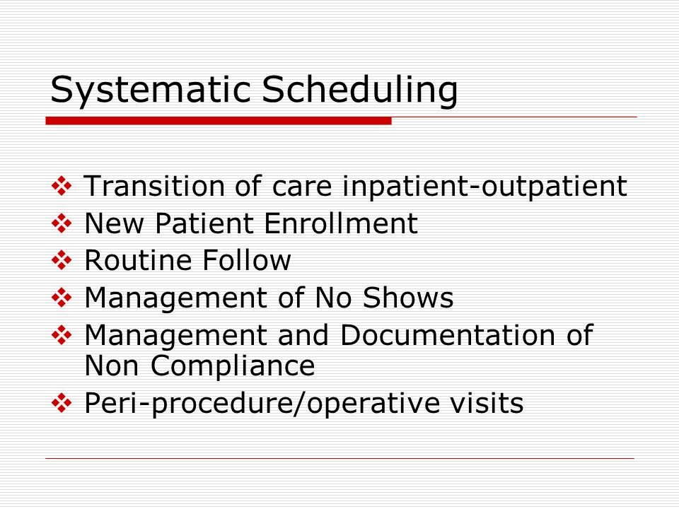 Systematic Scheduling Transition of care inpatient-outpatient New Patient Enrollment Routine Follow Management of No Shows Management and Documentatio