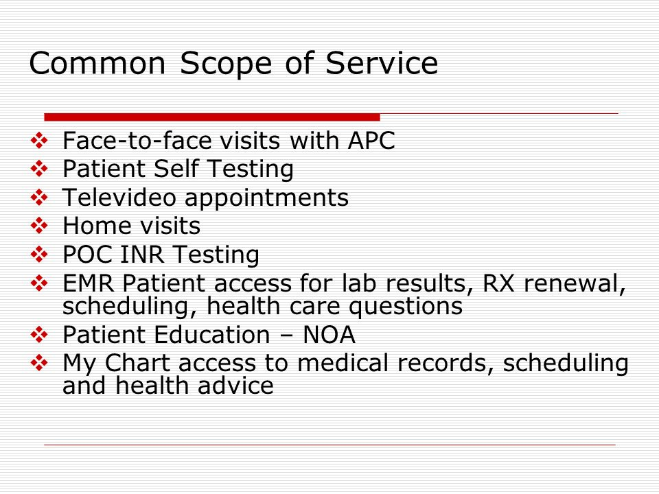 Common Scope of Service Face-to-face visits with APC Patient Self Testing Televideo appointments Home visits POC INR Testing EMR Patient access for la