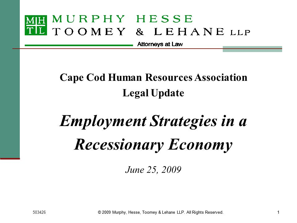 503426© 2009 Murphy, Hesse, Toomey & Lehane LLP. All Rights Reserved.1 1 Cape Cod Human Resources Association Legal Update Employment Strategies in a