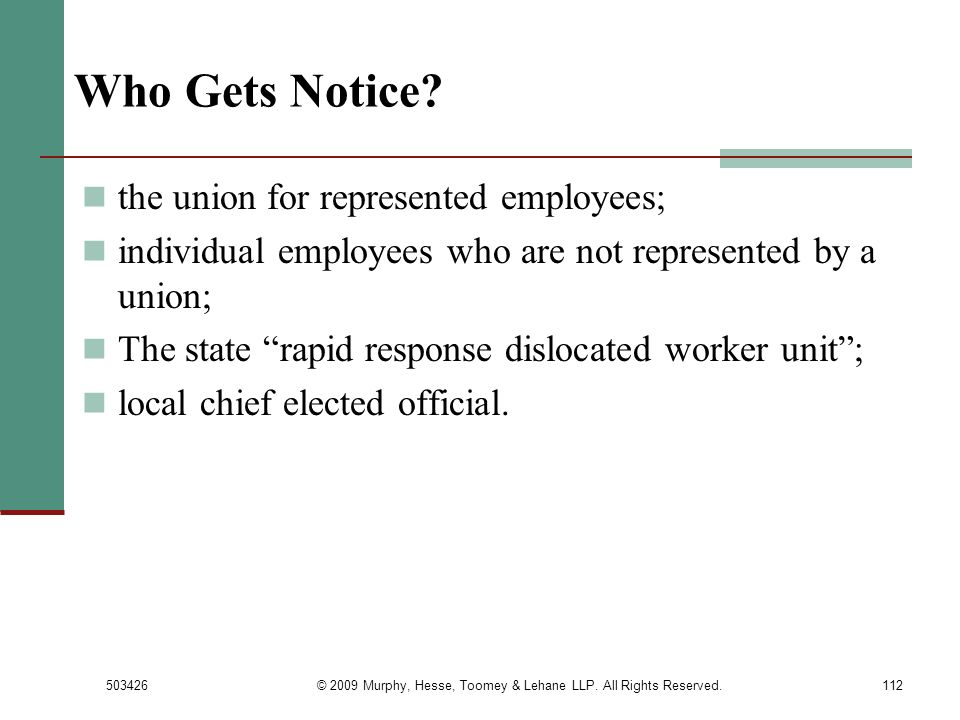 503426© 2009 Murphy, Hesse, Toomey & Lehane LLP. All Rights Reserved.112 Who Gets Notice? the union for represented employees; individual employees wh