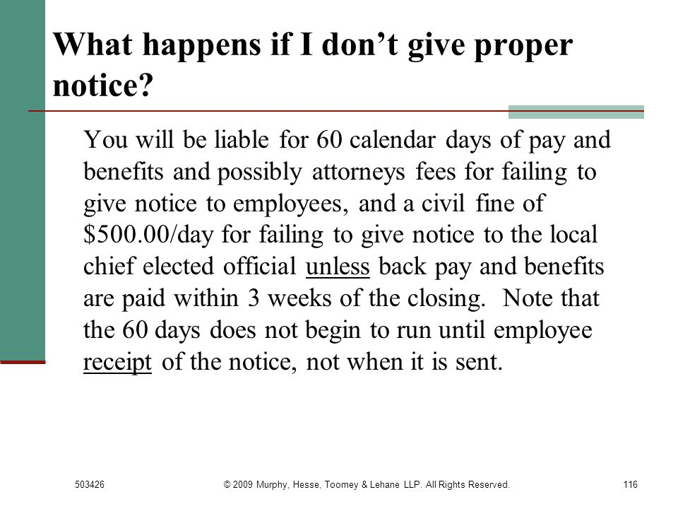 503426© 2009 Murphy, Hesse, Toomey & Lehane LLP. All Rights Reserved.116 What happens if I dont give proper notice? You will be liable for 60 calendar