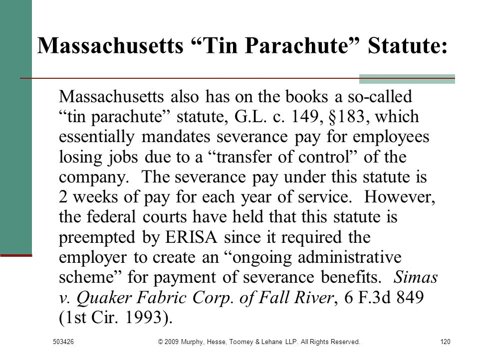 503426© 2009 Murphy, Hesse, Toomey & Lehane LLP. All Rights Reserved.120 Massachusetts Tin Parachute Statute: Massachusetts also has on the books a so
