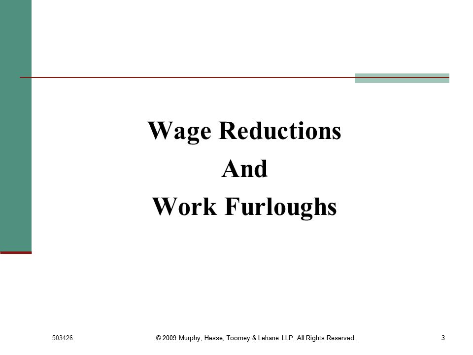 503426© 2009 Murphy, Hesse, Toomey & Lehane LLP. All Rights Reserved.3 3 Wage Reductions And Work Furloughs