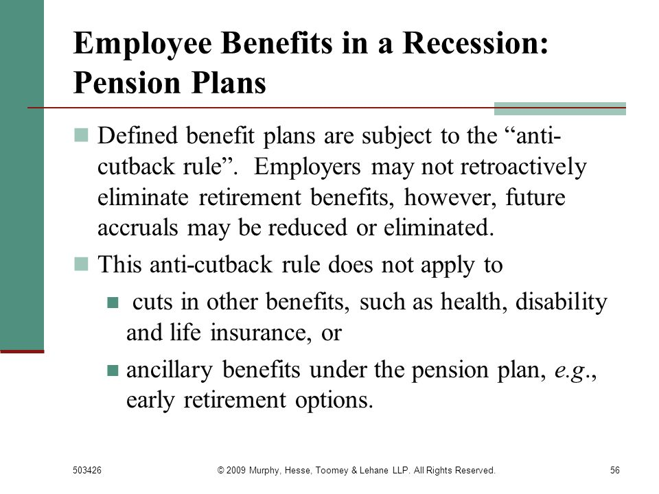 503426© 2009 Murphy, Hesse, Toomey & Lehane LLP. All Rights Reserved.56 Employee Benefits in a Recession: Pension Plans Defined benefit plans are subj