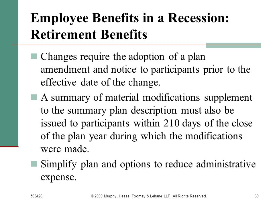 503426© 2009 Murphy, Hesse, Toomey & Lehane LLP. All Rights Reserved.60 Employee Benefits in a Recession: Retirement Benefits Changes require the adop