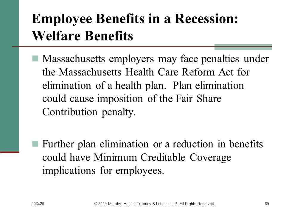 503426© 2009 Murphy, Hesse, Toomey & Lehane LLP. All Rights Reserved.65 Employee Benefits in a Recession: Welfare Benefits Massachusetts employers may