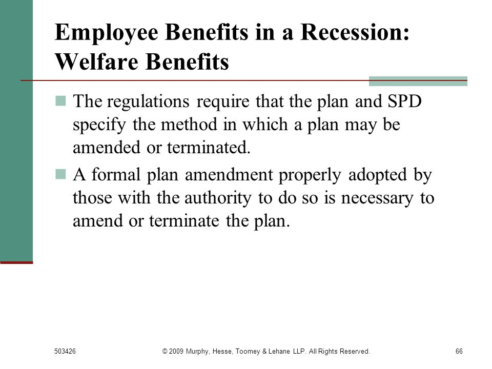 503426© 2009 Murphy, Hesse, Toomey & Lehane LLP. All Rights Reserved.66 Employee Benefits in a Recession: Welfare Benefits The regulations require tha