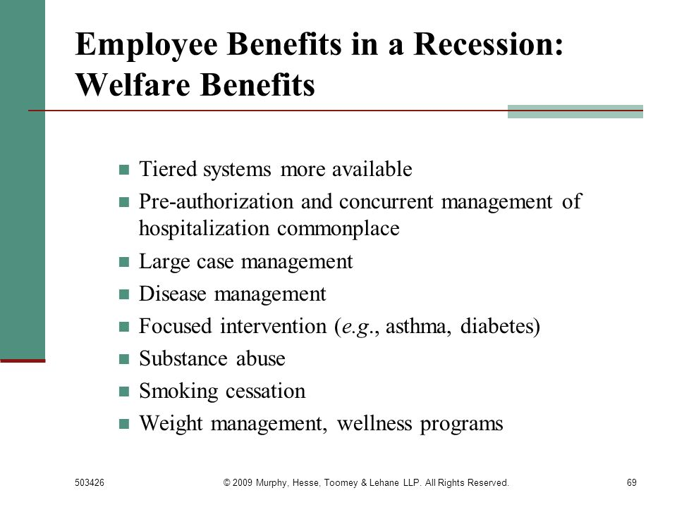 503426© 2009 Murphy, Hesse, Toomey & Lehane LLP. All Rights Reserved.69 Employee Benefits in a Recession: Welfare Benefits Tiered systems more availab