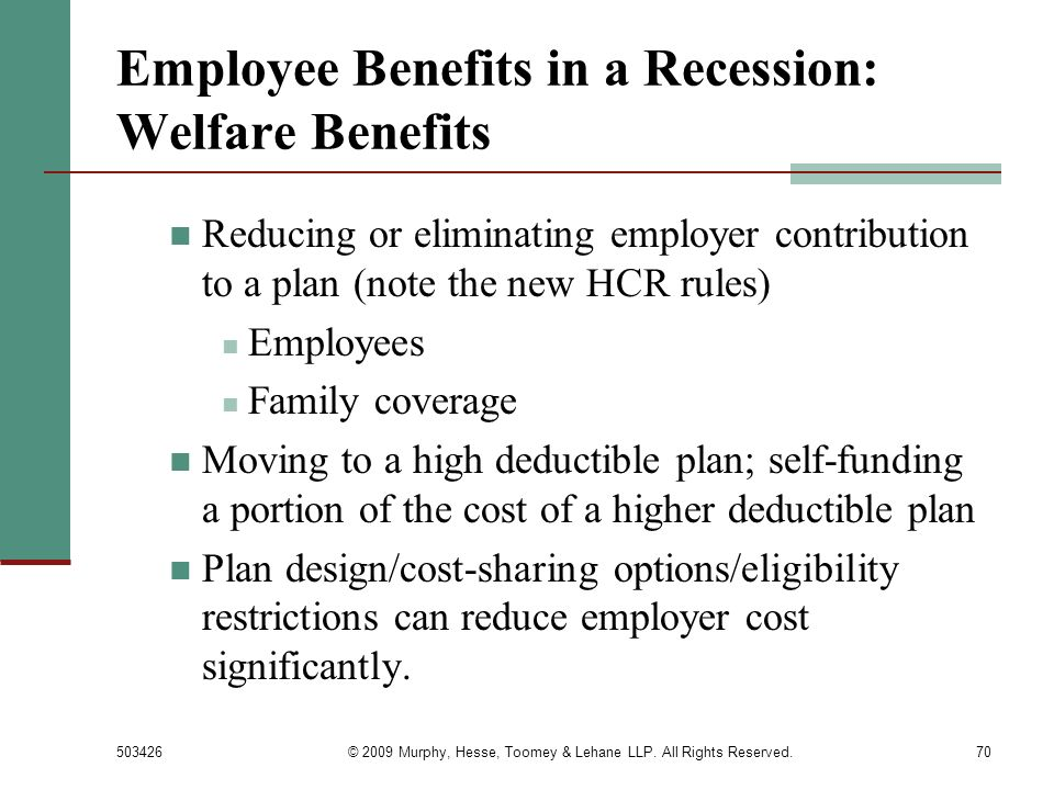 503426© 2009 Murphy, Hesse, Toomey & Lehane LLP. All Rights Reserved.70 Employee Benefits in a Recession: Welfare Benefits Reducing or eliminating emp