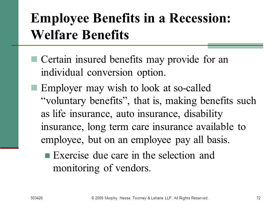 503426© 2009 Murphy, Hesse, Toomey & Lehane LLP. All Rights Reserved.72 Employee Benefits in a Recession: Welfare Benefits Certain insured benefits ma