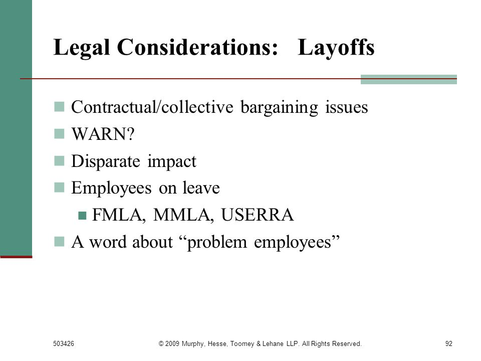 503426© 2009 Murphy, Hesse, Toomey & Lehane LLP. All Rights Reserved.92 Legal Considerations: Layoffs Contractual/collective bargaining issues WARN? D