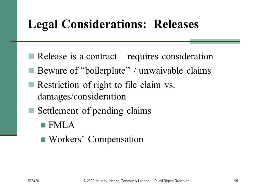503426© 2009 Murphy, Hesse, Toomey & Lehane LLP. All Rights Reserved.95 Legal Considerations: Releases Release is a contract – requires consideration