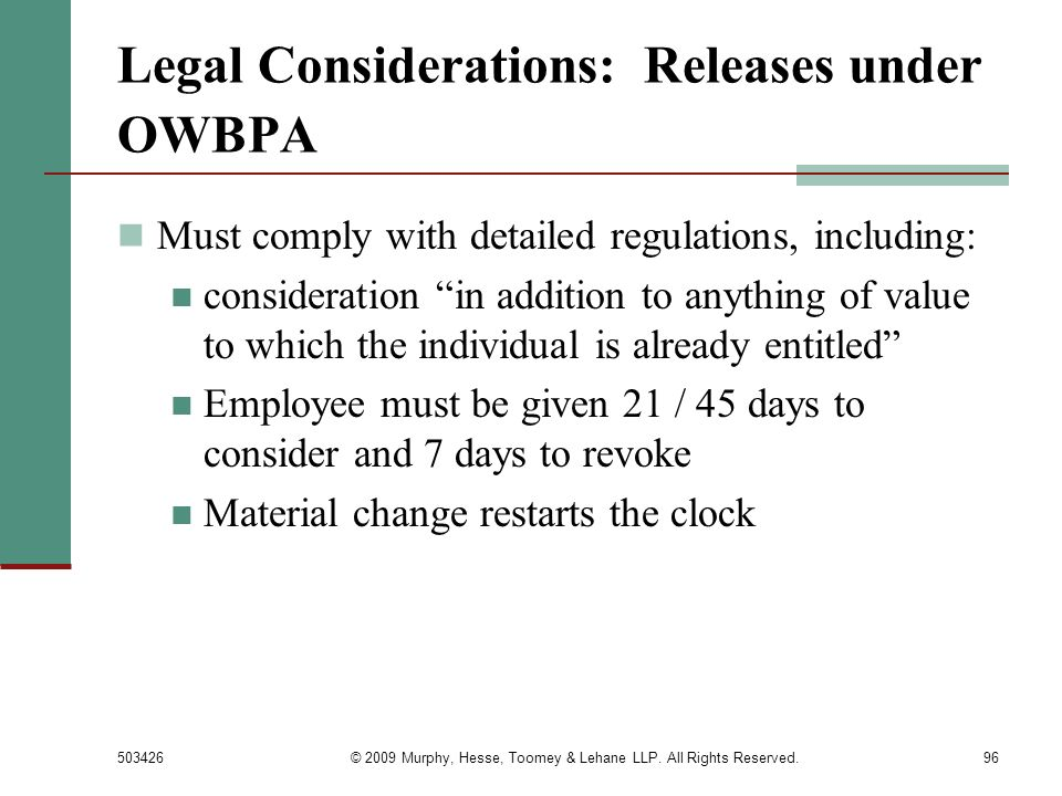 503426© 2009 Murphy, Hesse, Toomey & Lehane LLP. All Rights Reserved.96 Legal Considerations: Releases under OWBPA Must comply with detailed regulatio