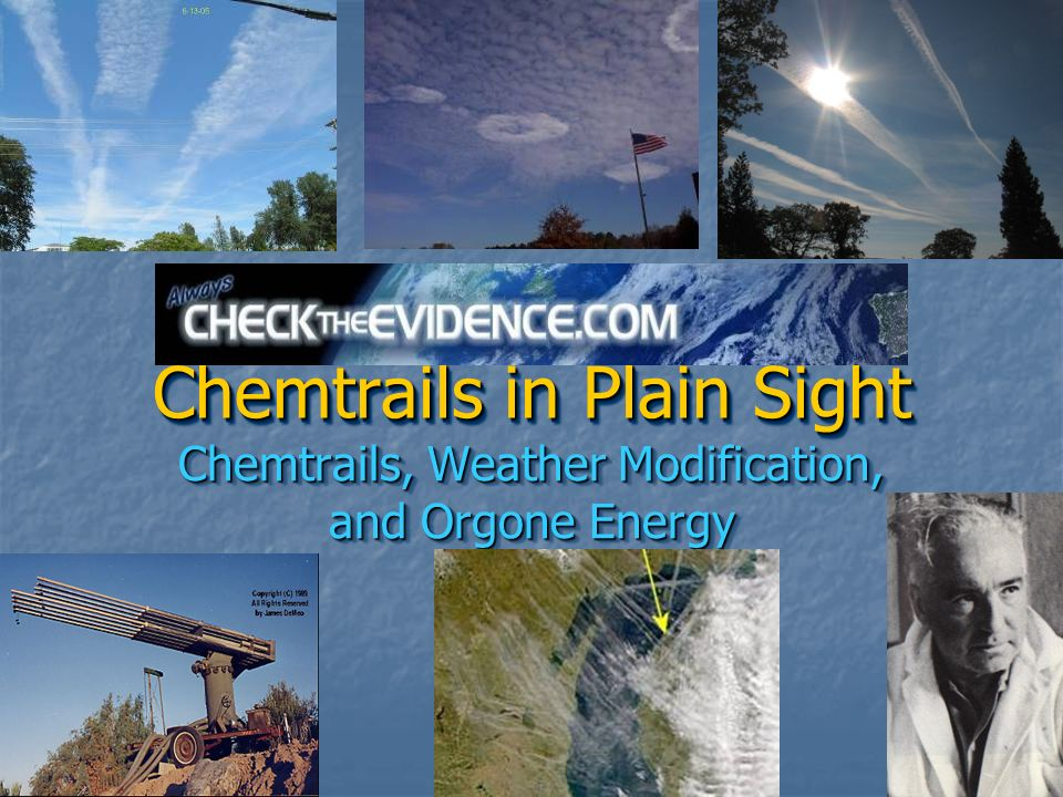 Chemtrails in Plain Sight Chemtrails, Weather Modification, and Orgone Energy