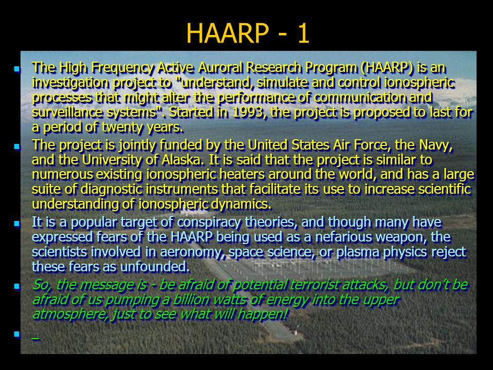 101 HAARP - 1 The High Frequency Active Auroral Research Program (HAARP) is an investigation project to