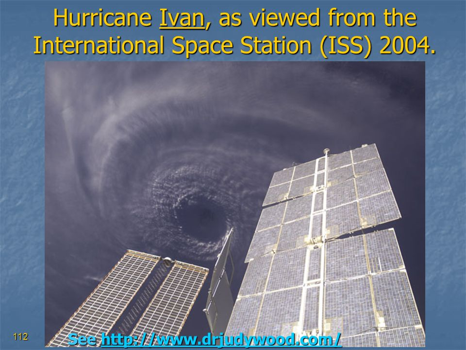 112 Hurricane Ivan, as viewed from the International Space Station (ISS) 2004. See http://www.drjudywood.com/ http://www.drjudywood.com/