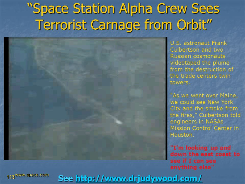 113 Space Station Alpha Crew Sees Terrorist Carnage from Orbit U.S. astronaut Frank Culbertson and two Russian cosmonauts videotaped the plume from th